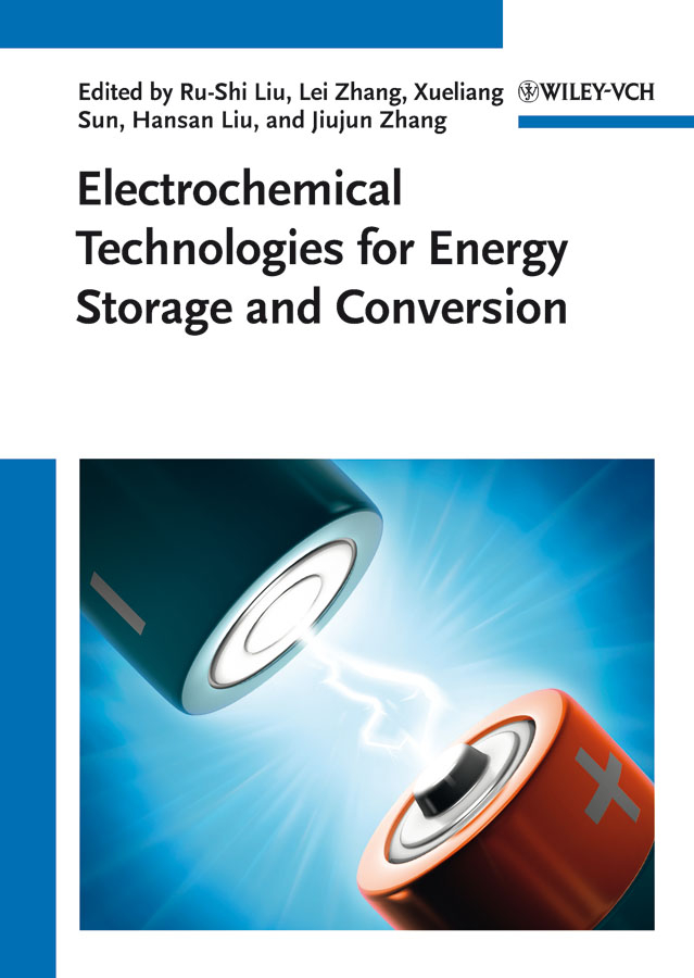 Jiujun Zhang Electrochemical Technologies for Energy Storage and Conversion