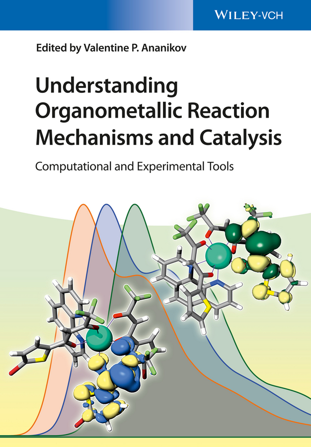 Valentin Ananikov P. Understanding Organometallic Reaction Mechanisms and Catalysis. Computational and Experimental Tools pozdeev p p homogeneous catalysis with metal complexes kinetic aspects and mechanisms