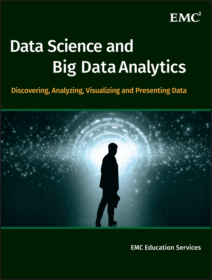 EMC Services Education Data Science and Big Data Analytics. Discovering, Analyzing, Visualizing and Presenting Data bill schmarzo big data mba driving business strategies with data science