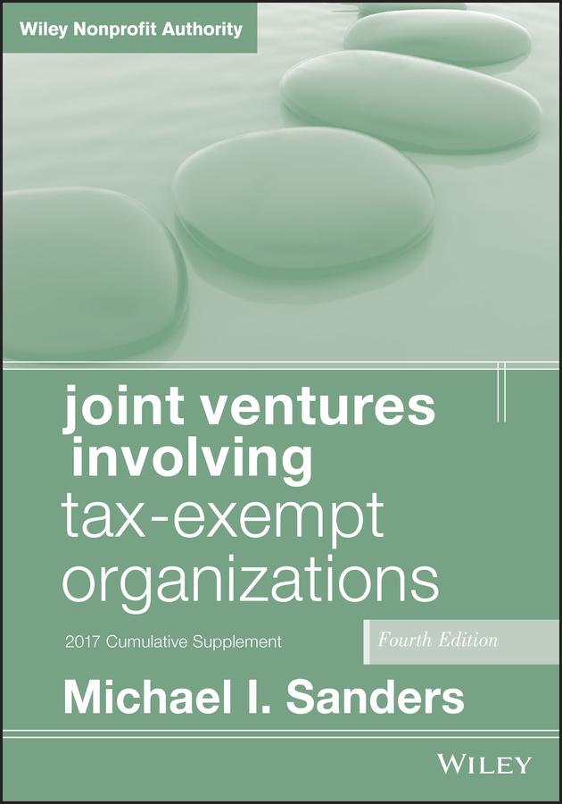 Michael I. Sanders Joint Ventures Involving Tax-Exempt Organizations. 2017 Cumulative Supplement недорого
