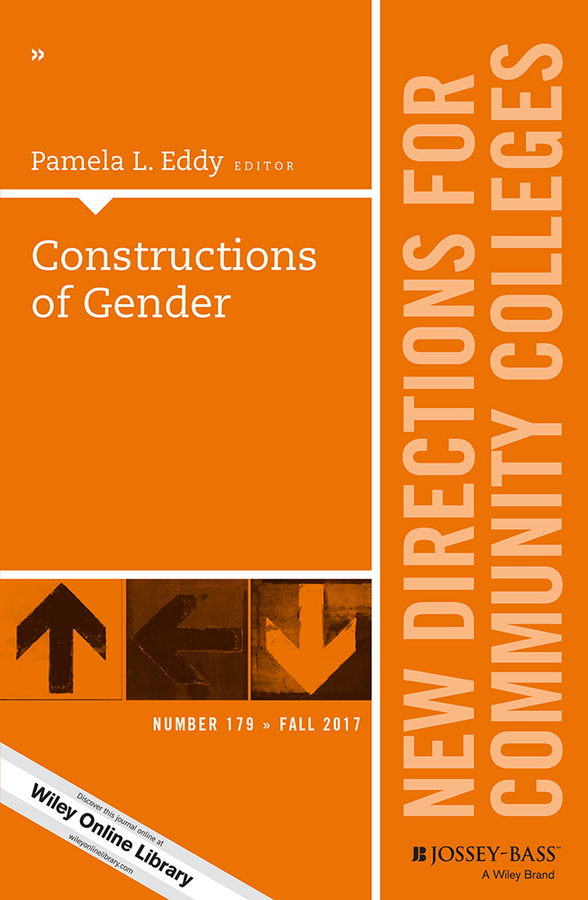Pamela Eddy L. Constructions of Gender. New Directions for Community Colleges, Number 179 promoting gender equity
