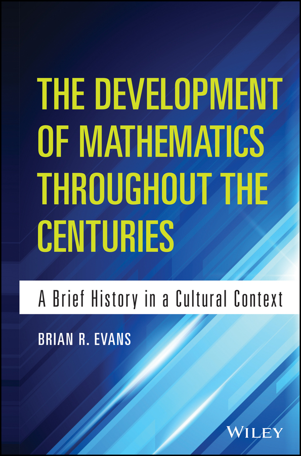 Brian Evans The Development of Mathematics Throughout the Centuries. A Brief History in a Cultural Context merle a reinikka a history of the orchid