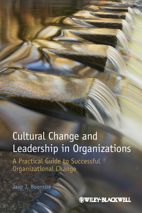 Jaap Boonstra J. Cultural Change and Leadership in Organizations. A Practical Guide to Successful Organizational Change elisa a carlucci a common bond uniting parents for positive change