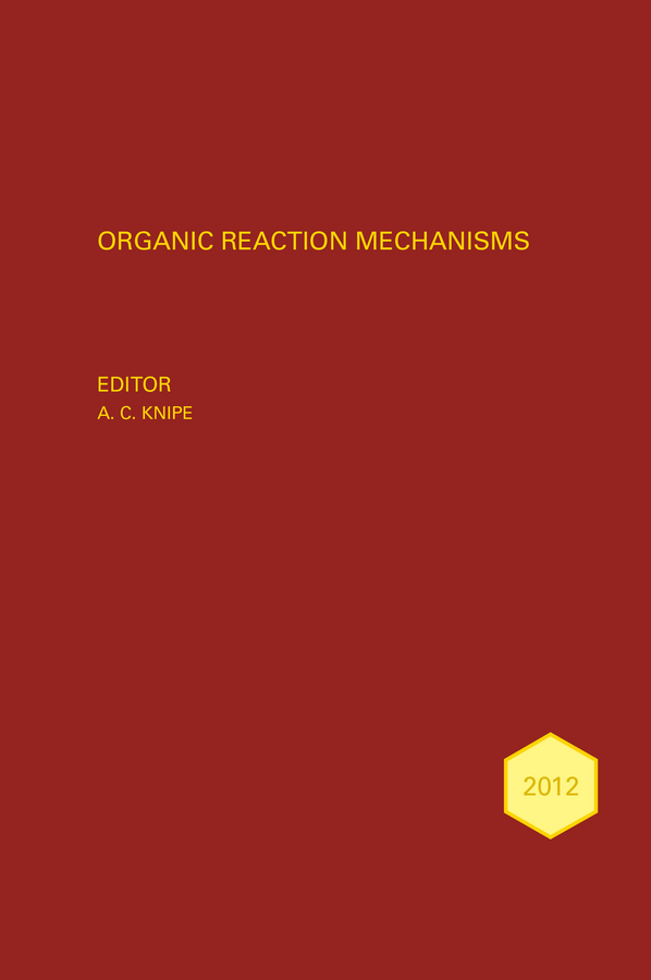 A. Knipe C. Organic Reaction Mechanisms 2012. An annual survey covering the literature dated January to December 2012 a knipe c organic reaction mechanisms 2008 an annual survey covering the literature dated january to december 2008