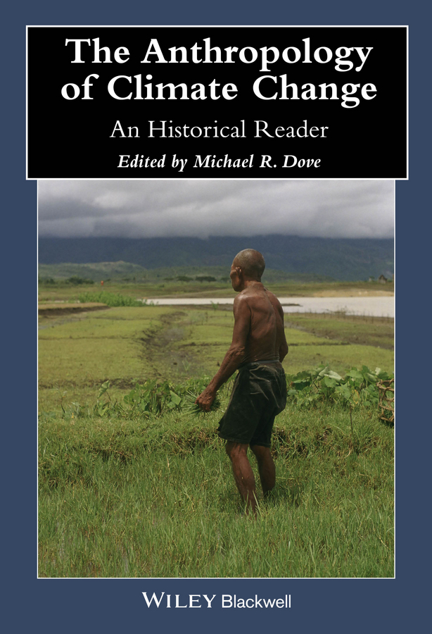 Michael Dove R. The Anthropology of Climate Change. An Historical Reader ana lopez modelling the impact of climate change on water resources