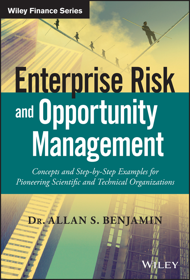 Фото - Allan Benjamin S. Enterprise Risk and Opportunity Management. Concepts and Step-by-Step Examples for Pioneering Scientific and Technical Organizations hugo diemer industrial organization and management