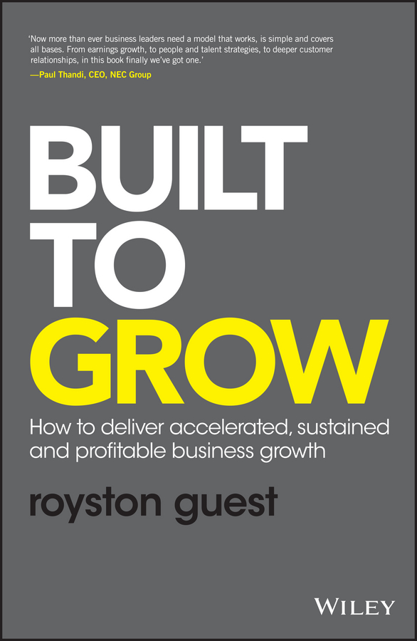 Royston Guest Built to Grow. How to deliver accelerated, sustained and profitable business growth peter fisk business genius a more inspired approach to business growth