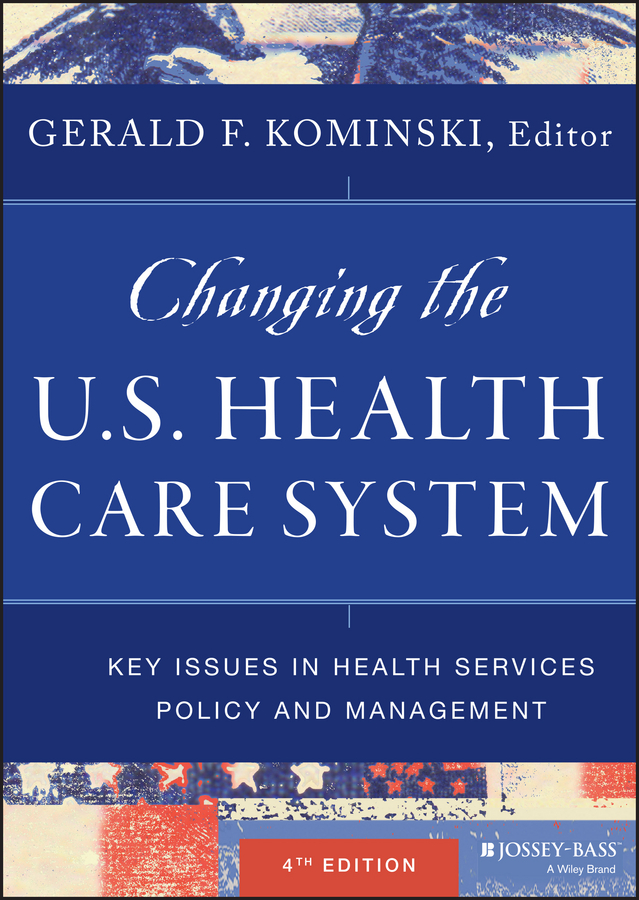 Gerald Kominski F. Changing the U.S. Health Care System. Key Issues in Health Services Policy and Management все цены