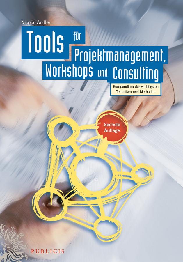цена на Nicolai Andler Tools für Projektmanagement, Workshops und Consulting. Kompendium der wichtigsten Techniken und Methoden