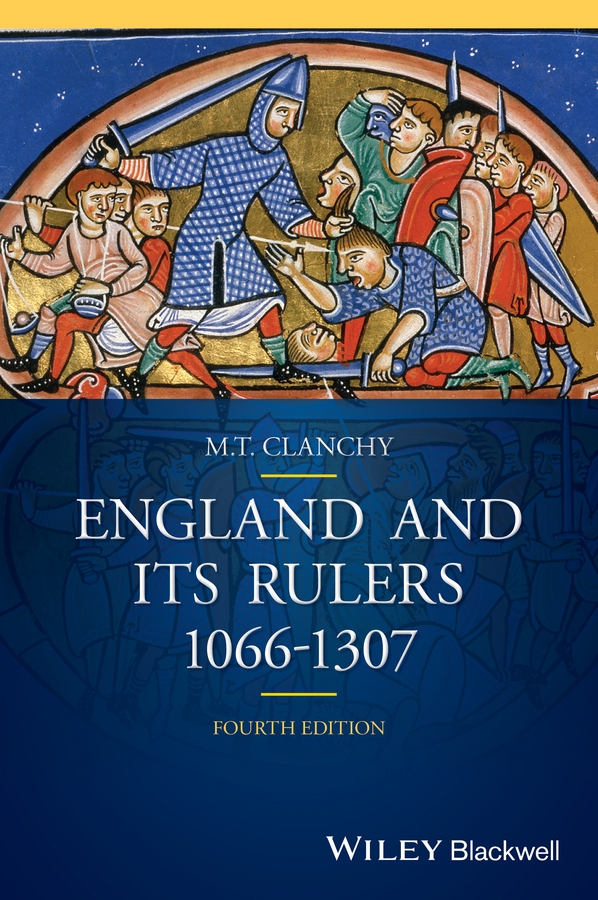 Michael T. Clanchy England and its Rulers. 1066 - 1307