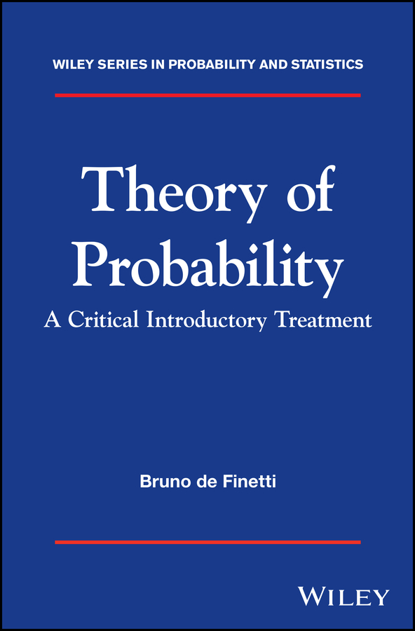 Bruno Finetti de Theory of Probability. A critical introductory treatment florescu ionut handbook of probability