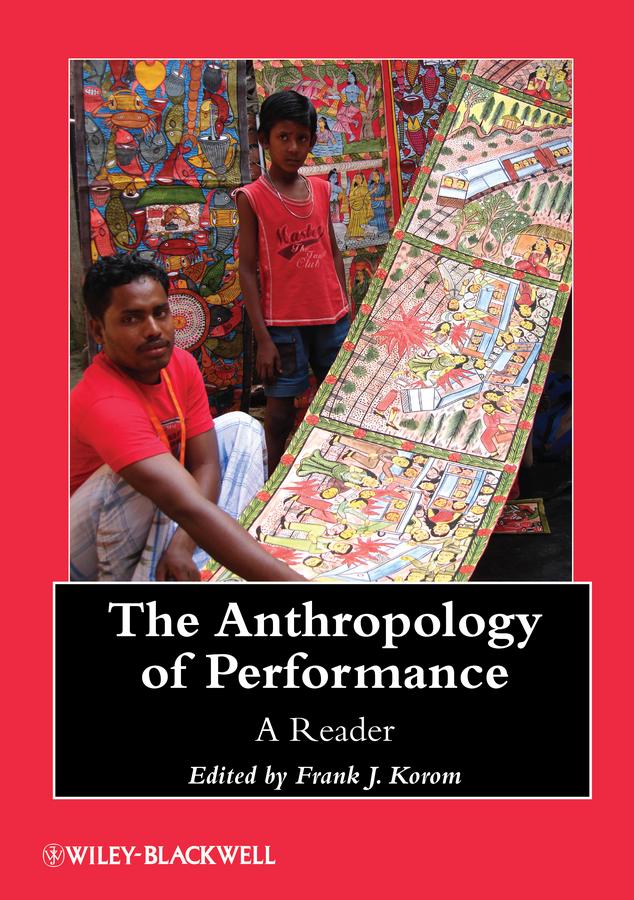 Frank Korom J. The Anthropology of Performance. A Reader silvia tony power performance multimedia storytelling for journalism and public relations