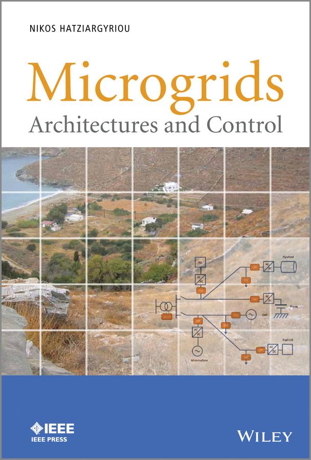 Nikos Hatziargyriou Microgrids. Architectures and Control microgrid architectures and maintenance