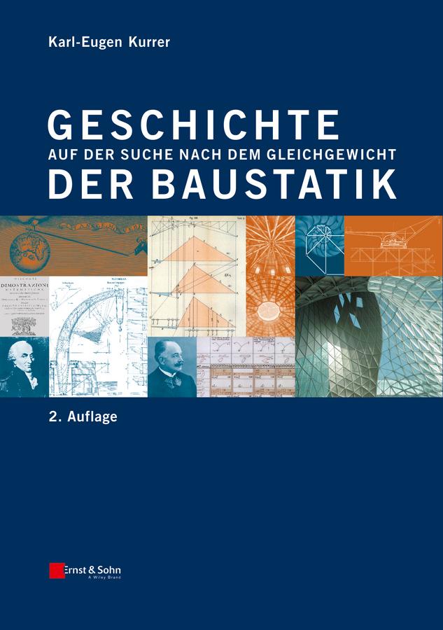 Karl-Eugen Kurrer Geschichte der Baustatik. Auf der Suche nach dem Gleichgewicht