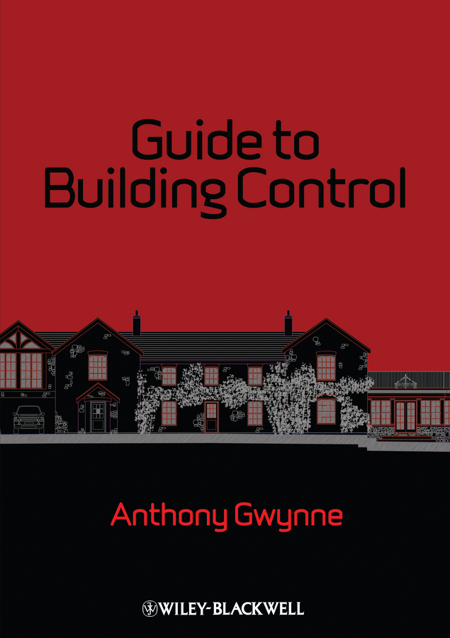 Anthony Gwynne Guide to Building Control. For Domestic Buildings