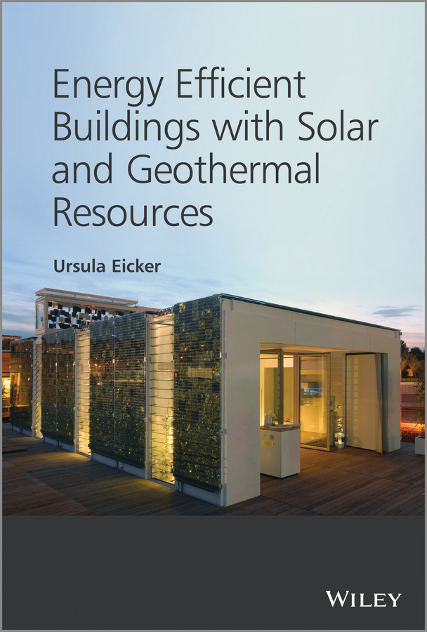 Ursula Eicker Energy Efficient Buildings with Solar and Geothermal Resources andy walker solar energy technologies and project delivery for buildings