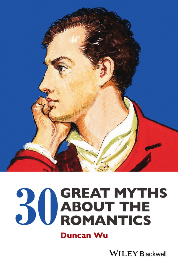 Duncan Wu 30 Great Myths about the Romantics