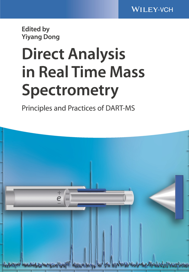 Yiyang Dong Direct Analysis in Real Time Mass Spectrometry. Principles and Practices of DART-MS