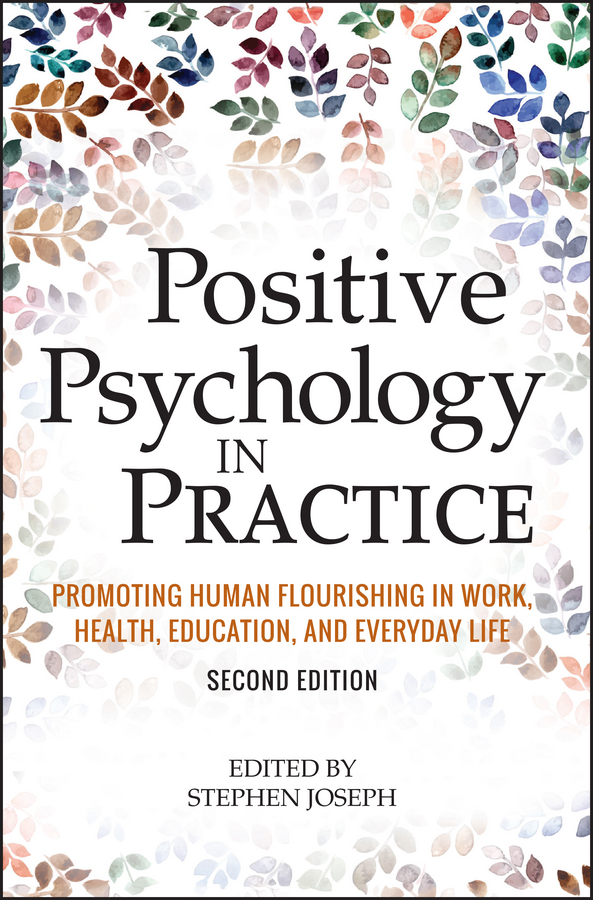 Stephen Joseph Positive Psychology in Practice. Promoting Human Flourishing in Work, Health, Education, and Everyday Life psychology