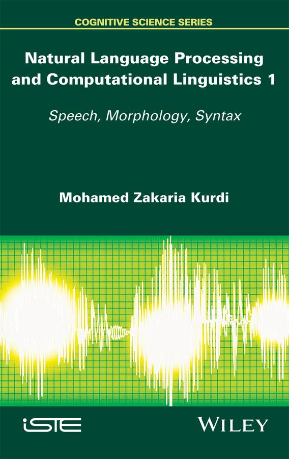 Mohamed Kurdi Zakaria Natural Language Processing and Computational Linguistics. Speech, Morphology and Syntax