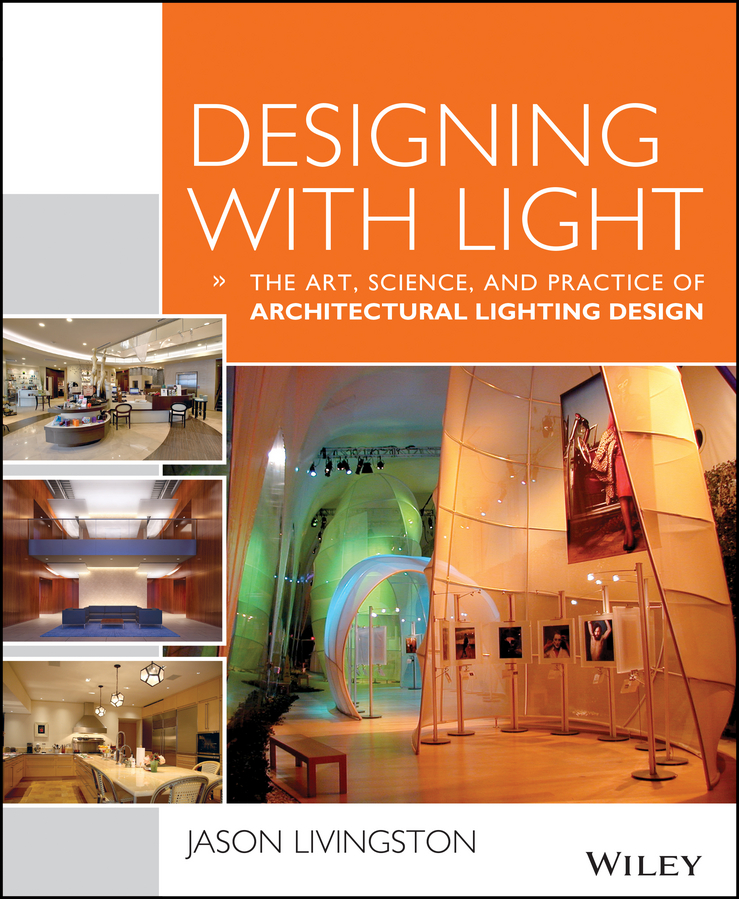Jason Livingston Designing With Light. The Art, Science and Practice of Architectural Lighting Design