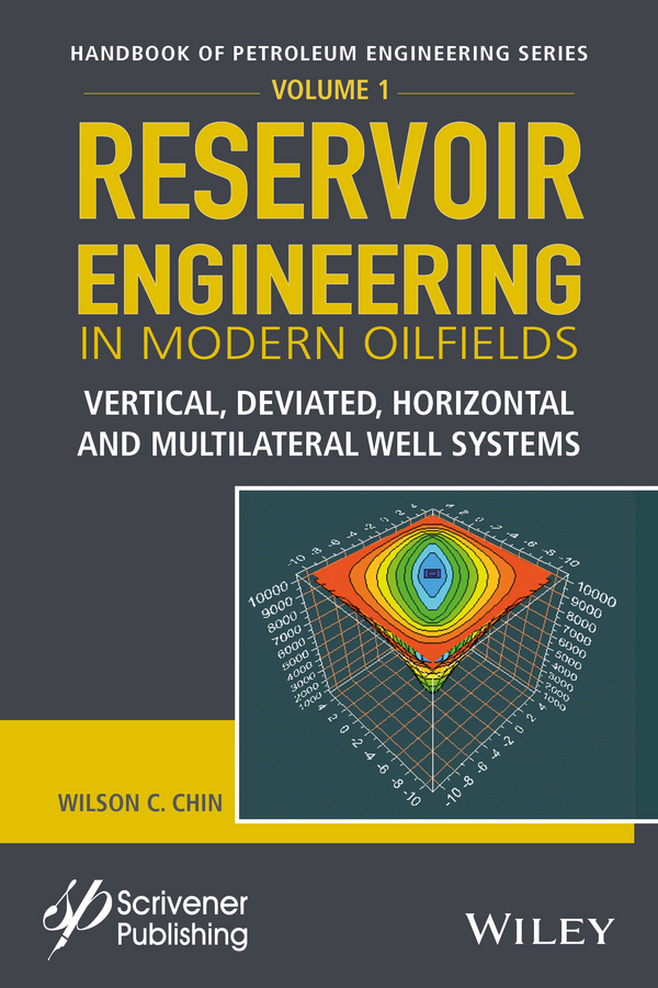 Wilson Chin C. Reservoir Engineering in Modern Oilfields. Vertical, Deviated, Horizontal and Multilateral Well Systems wilson chin c wave propagation in drilling well logging and reservoir applications