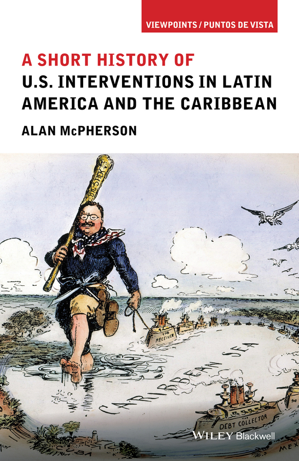 Alan McPherson A Short History of U.S. Interventions in Latin America and the Caribbean george augustus sala my diary in america in the midst of war