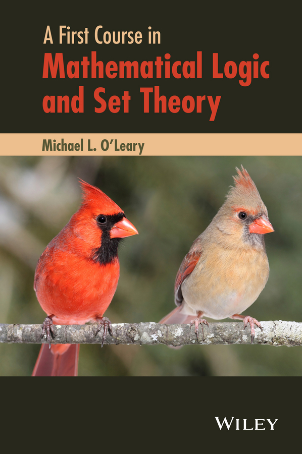 Michael O'Leary L. A First Course in Mathematical Logic and Set Theory