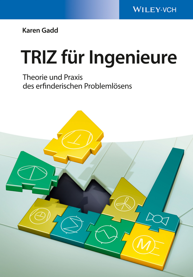 Karen Gadd TRIZ für Ingenieure. Theorie und Praxis des erfinderischen Problemlösens