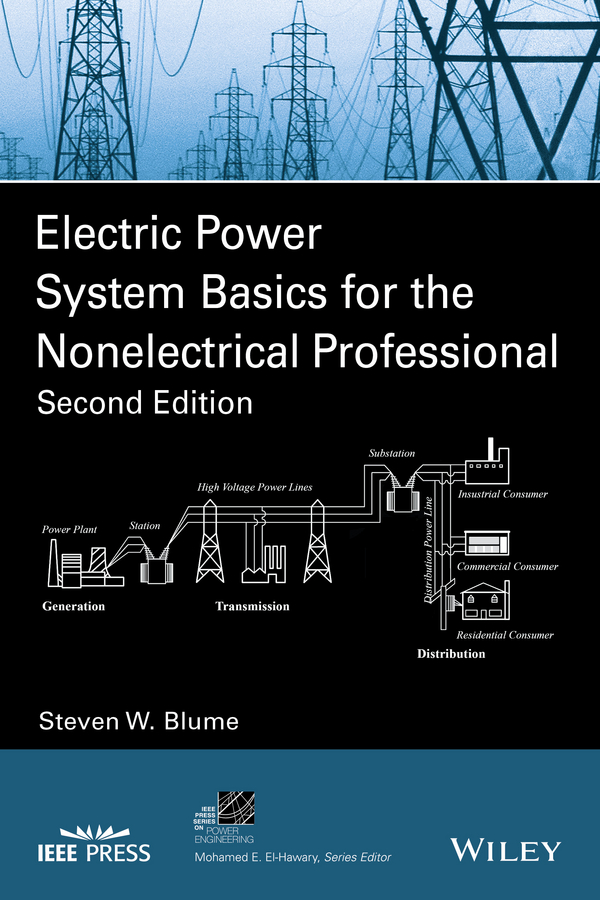 Steven Blume W. Electric Power System Basics for the Nonelectrical Professional