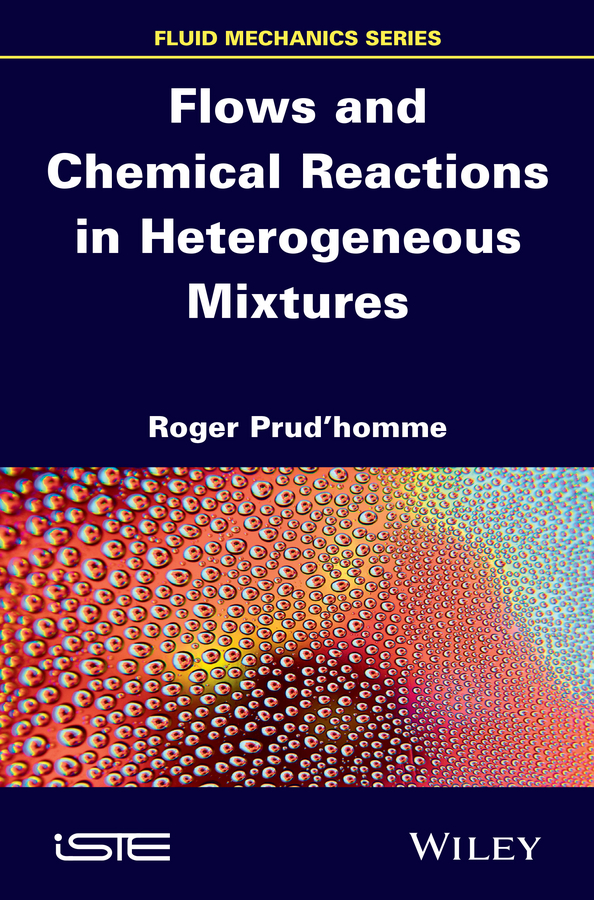 Roger Prud'homme Flows and Chemical Reactions in Heterogeneous Mixtures asymmetric homogeneous and heterogeneous catalysts