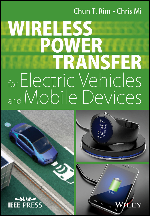 Chris Mi Wireless Power Transfer for Electric Vehicles and Mobile Devices