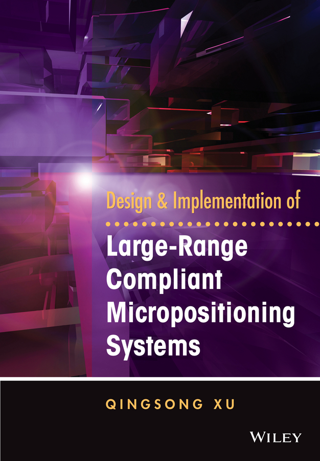 Qingsong Xu Design and Implementation of Large-Range Compliant Micropositioning Systems design and implementation