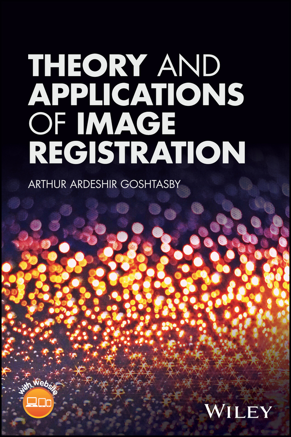 Arthur Goshtasby Ardeshir Theory and Applications of Image Registration