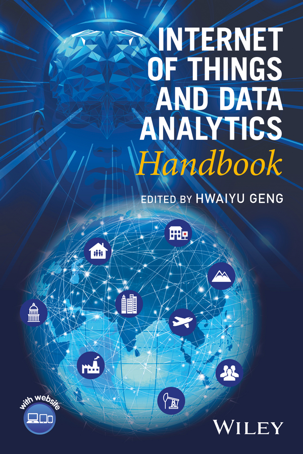 Hwaiyu Geng Internet of Things and Data Analytics Handbook consalvo mia the handbook of internet studies