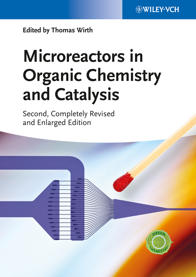 Thomas Wirth Microreactors in Organic Chemistry and Catalysis recent trend in chemistry