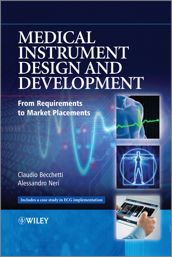 Claudio Becchetti Medical Instrument Design and Development. From Requirements to Market Placements arboleda hugo model driven and software product line engineering