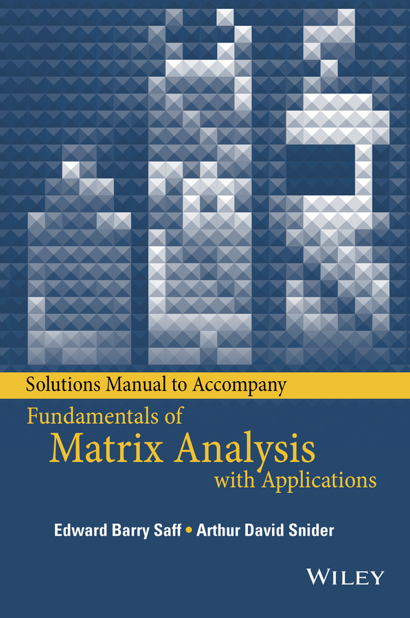 Edward Saff Barry Solutions Manual to accompany Fundamentals of Matrix Analysis with Applications xin she yang engineering optimization an introduction with metaheuristic applications