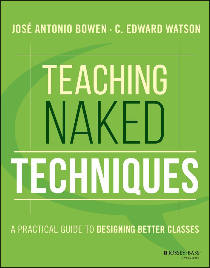 José Bowen Antonio Teaching Naked Techniques. A Practical Guide to Designing Better Classes the naked man