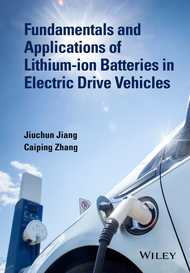 Jiuchun Jiang Fundamentals and Application of Lithium-ion Batteries in Electric Drive Vehicles