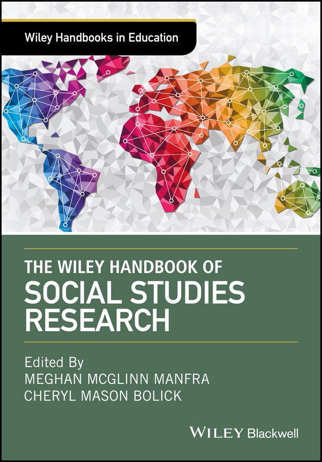 Meghan Manfra McGlinn The Wiley Handbook of Social Studies Research consalvo mia the handbook of internet studies