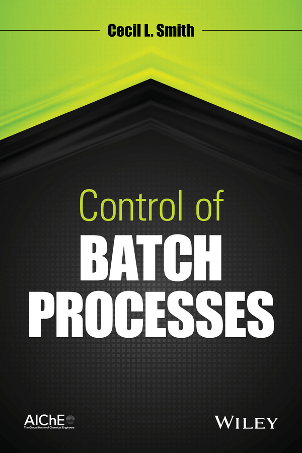 Cecil Smith L. Control of Batch Processes xie lei advances in statistical monitoring of complex multivariate processes with applications in industrial process control