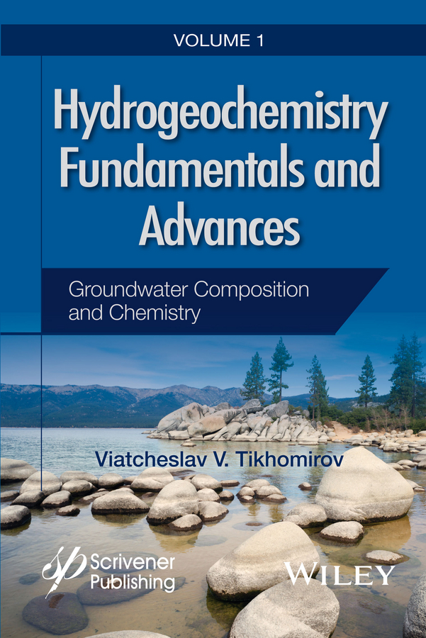 Viatcheslav Tikhomirov V. Hydrogeochemistry Fundamentals and Advances, Groundwater Composition and Chemistry цена