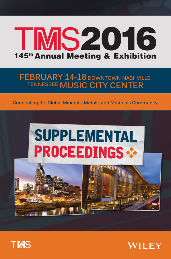 The Minerals, Metals & Materials Society (TMS) TMS 2016 Supplemental Proceedings the minerals metals & materials society tms tms 2011 140th annual meeting and exhibition materials fabrication properties characterization and modeling