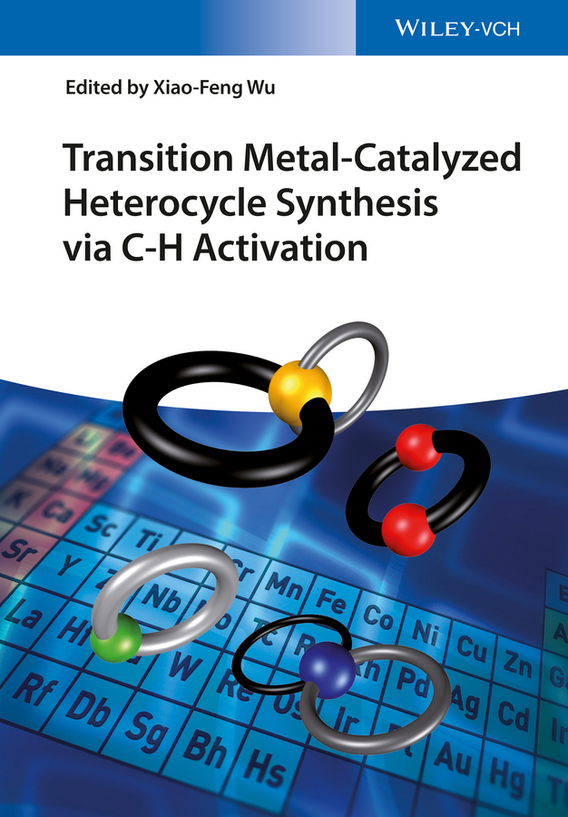 Xiao-Feng Wu Transition Metal-Catalyzed Heterocycle Synthesis via C-H Activation недорго, оригинальная цена