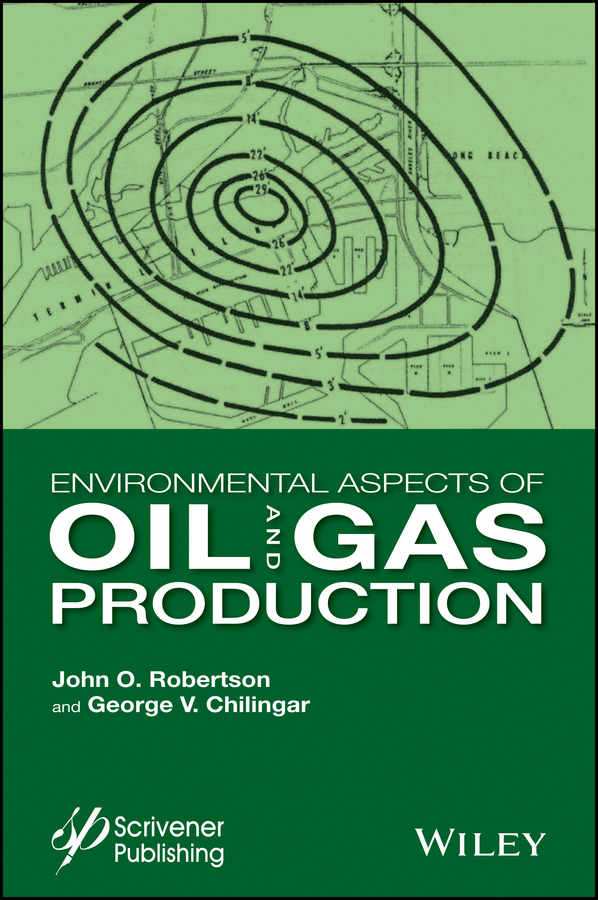 George Chilingar V. Environmental Aspects of Oil and Gas Production rudd oliver fracking the operations and environmental consequences of hydraulic fracturing