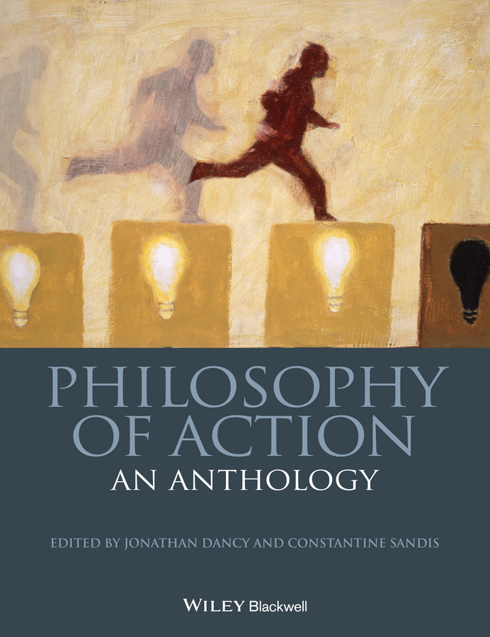 Constantine Sandis Philosophy of Action. An Anthology motivation and action