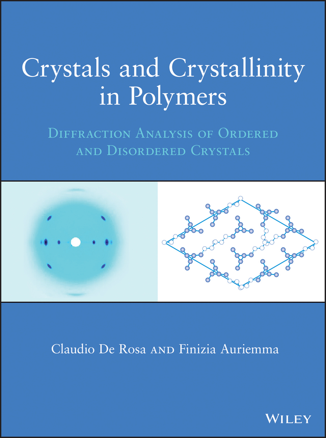 Finizia Auriemma Crystals and Crystallinity in Polymers. Diffraction Analysis of Ordered and Disordered Crystals order and disorder anthropological perspectives