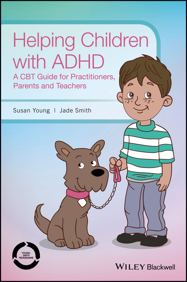 Susan Young Helping Children with ADHD. A CBT Guide for Practitioners, Parents and Teachers adhd