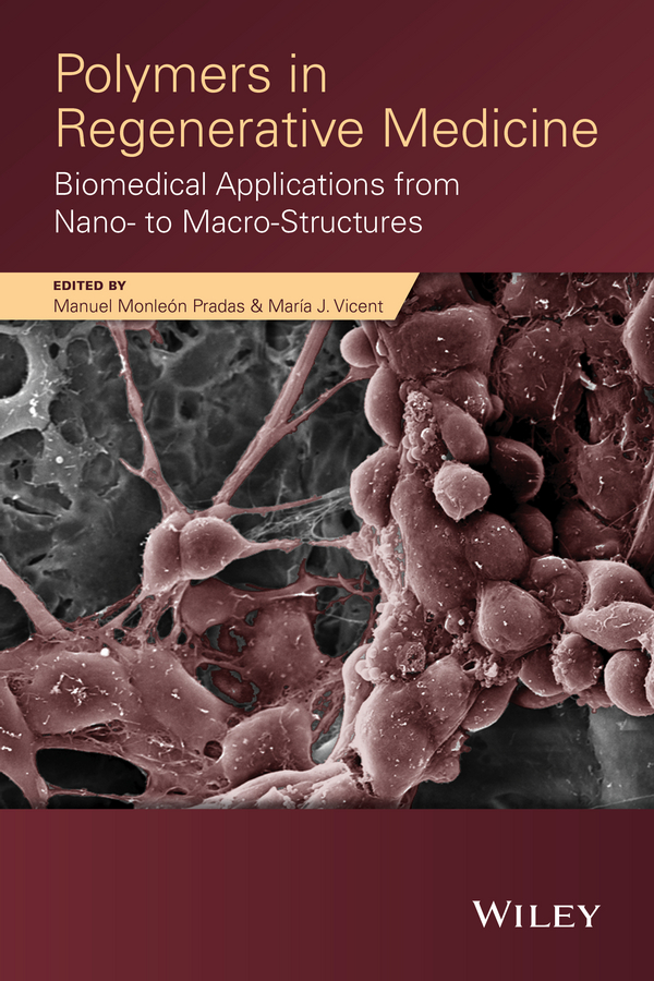 Maria Vicent J. Polymers in Regenerative Medicine. Biomedical Applications from Nano- to Macro-Structures ravin narain engineered carbohydrate based materials for biomedical applications polymers surfaces dendrimers nanoparticles and hydrogels